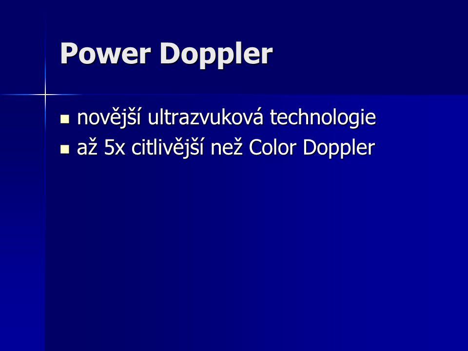 Power Doppler novější ultrazvuková technologie novější ultrazvuková technologie až 5x citlivější než Color Doppler až 5x citlivější než Color Doppler