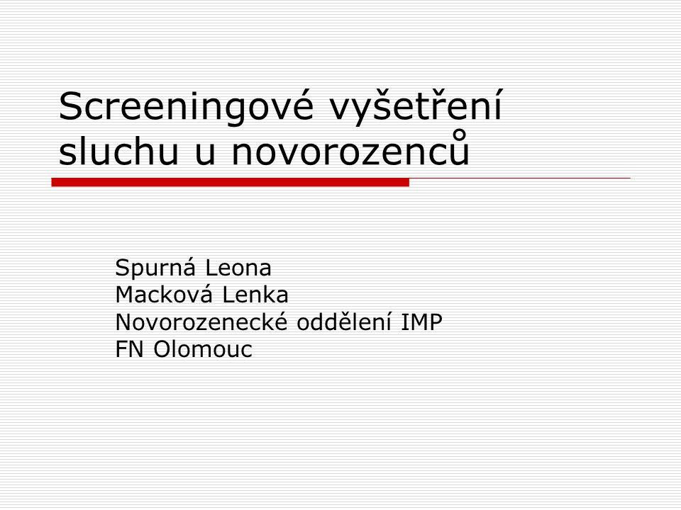 Screeningové vyšetření sluchu u novorozenců Spurná Leona Macková Lenka Novorozenecké oddělení IMP FN Olomouc