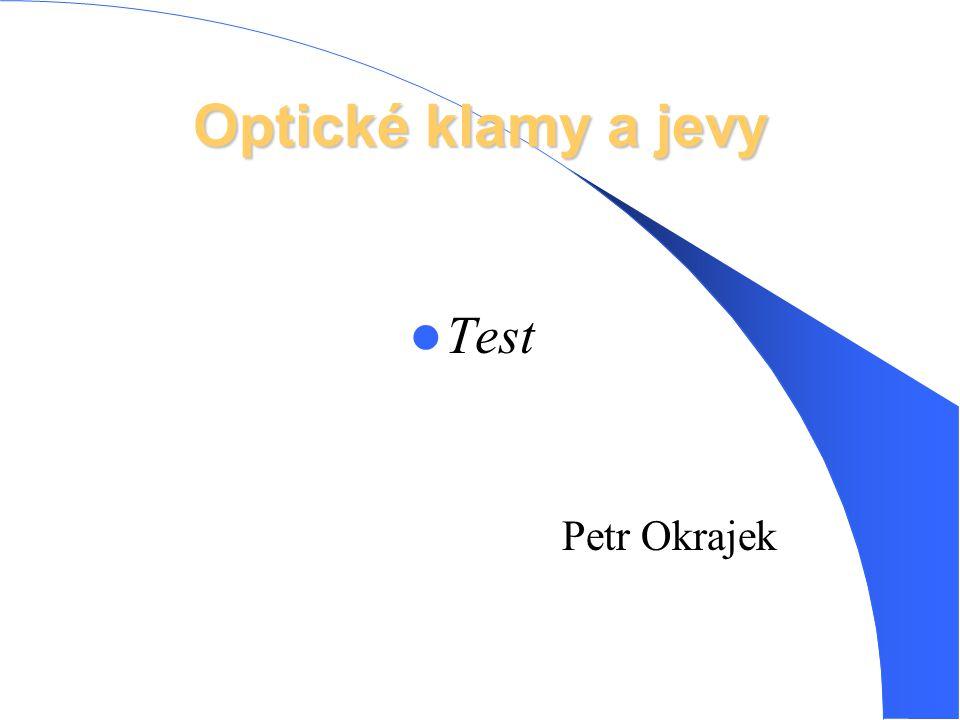 Optické klamy a jevy Test Petr Okrajek