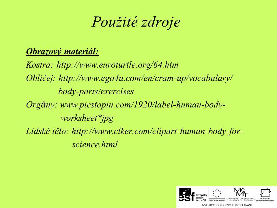 Použité zdroje Obrazový materiál: Kostra: http://www.euroturtle.org/64.htm Obličej: http://www.ego4u.com/en/cram-up/vocabulary/ body-parts/exercises O
