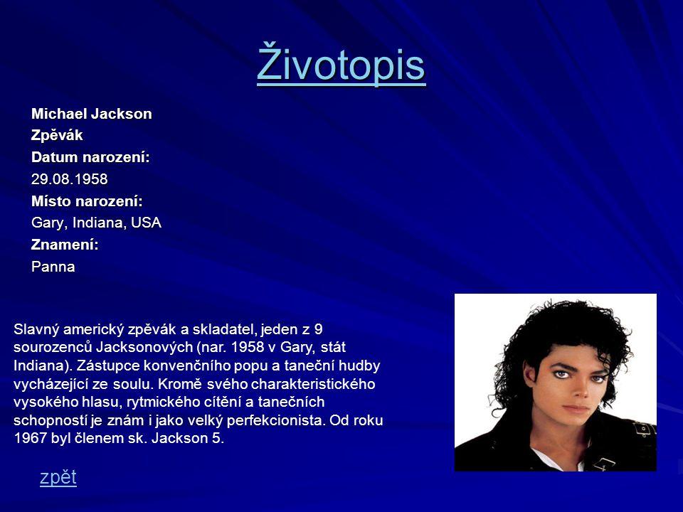 Životopis Michael Jackson Zpěvák Datum narození: 29.08.1958 Místo narození: Gary, Indiana, USA Gary, Indiana, USA Znamení: Panna Panna Slavný americký