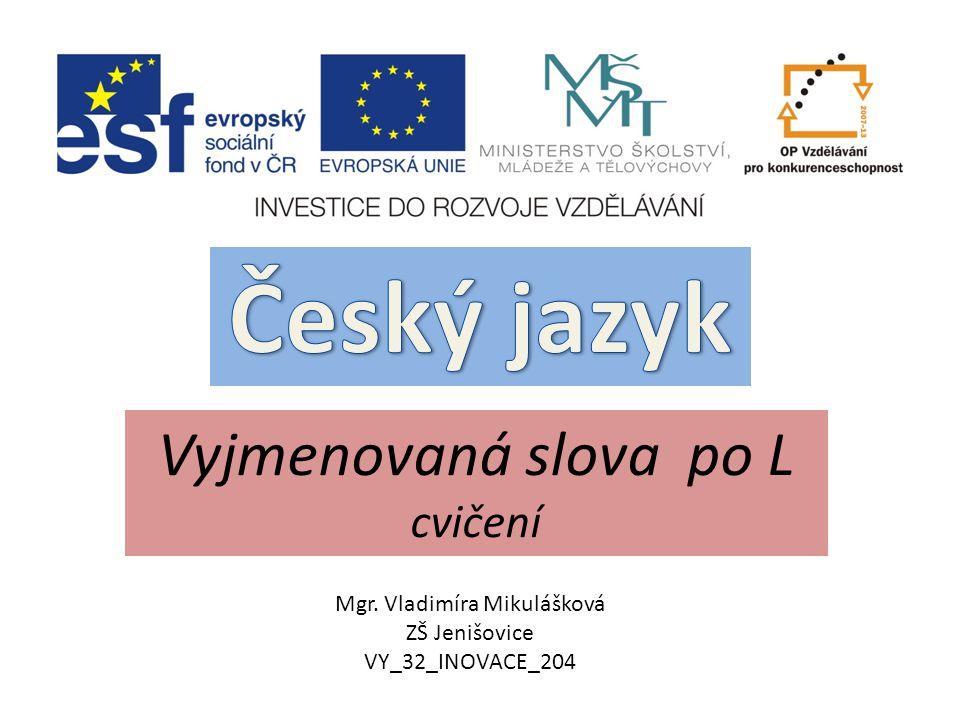 Vyjmenovaná slova po L cvičení Mgr. Vladimíra Mikulášková ZŠ Jenišovice VY_32_INOVACE_204