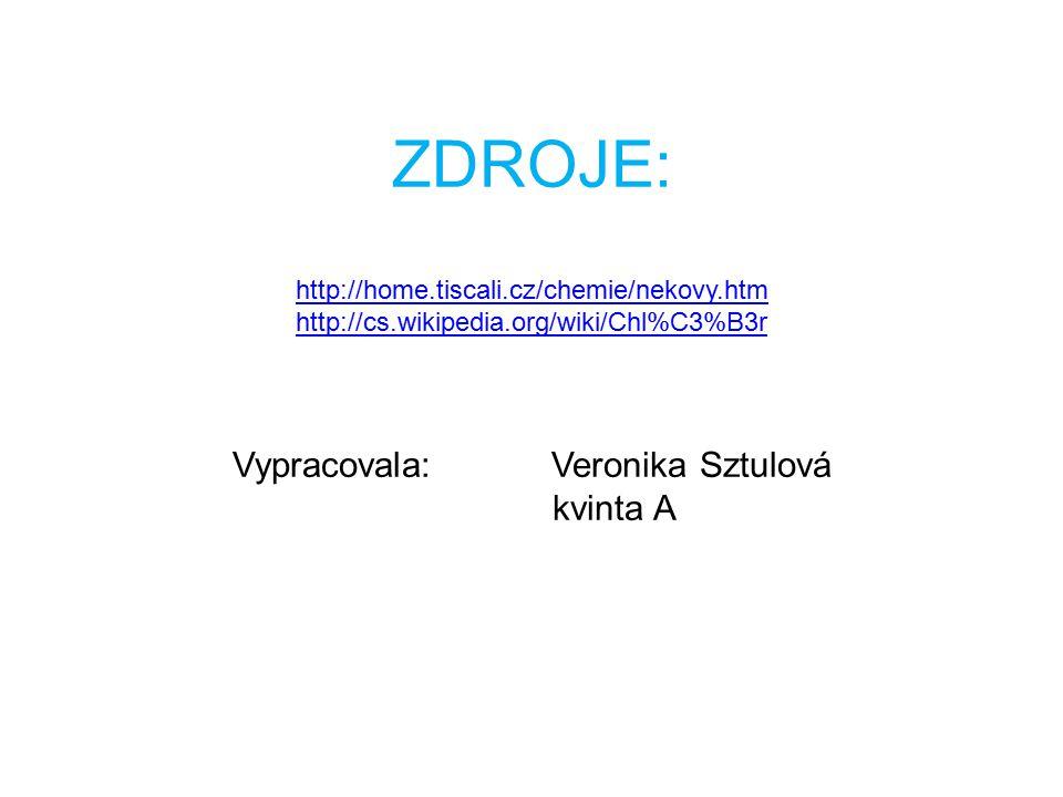 ZDROJE: http://home.tiscali.cz/chemie/nekovy.htm http://cs.wikipedia.org/wiki/Chl%C3%B3r Vypracovala: Veronika Sztulová kvinta A http://home.tiscali.c