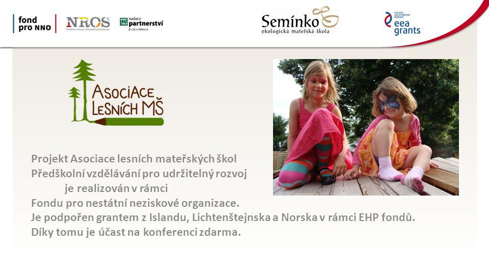 Projekt Asociace lesních mateřských škol Předškolní vzdělávání pro udržitelný rozvoj je realizován v rámci Fondu pro nestátní neziskové organizace. Je