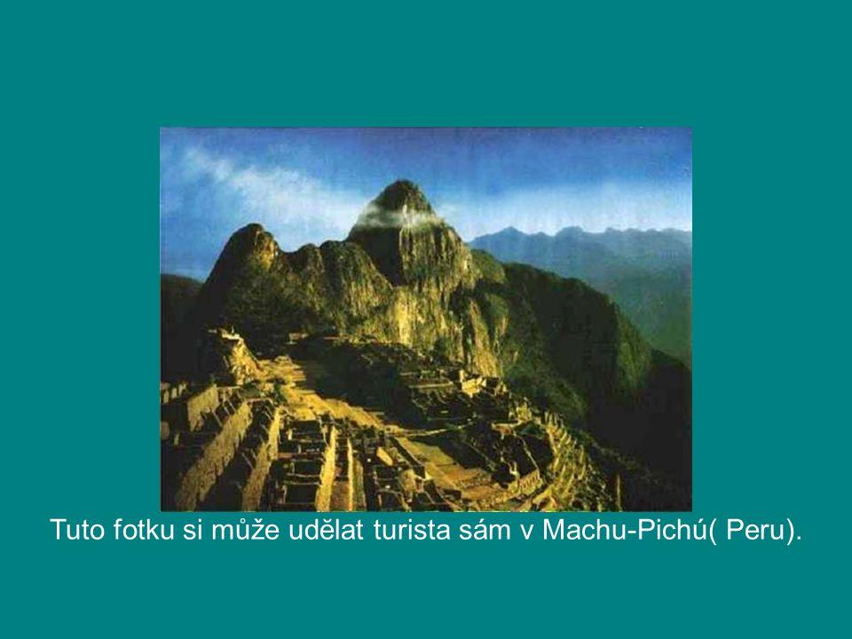Tuto fotku si může udĕlat turista sám v Machu-Pichú( Peru).