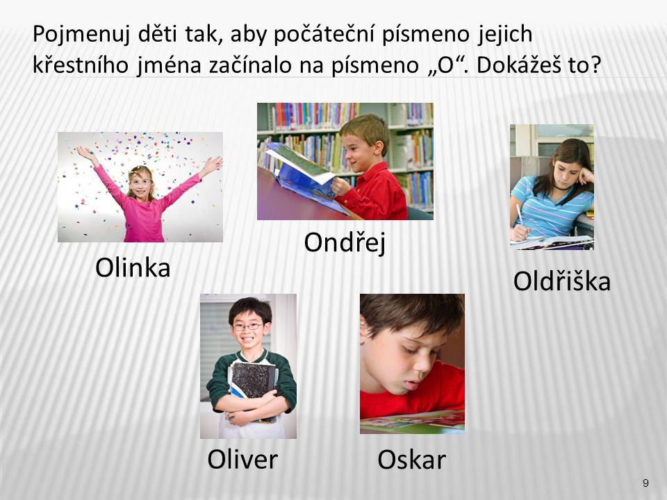 """Oldřiška 9 Olinka Ondřej Oliver Oskar Pojmenuj děti tak, aby počáteční písmeno jejich křestního jména začínalo na písmeno """"O ."""