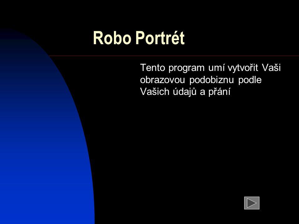 Robo Portrét Tento program umí vytvořit Vaši obrazovou podobiznu podle Vašich údajů a přání