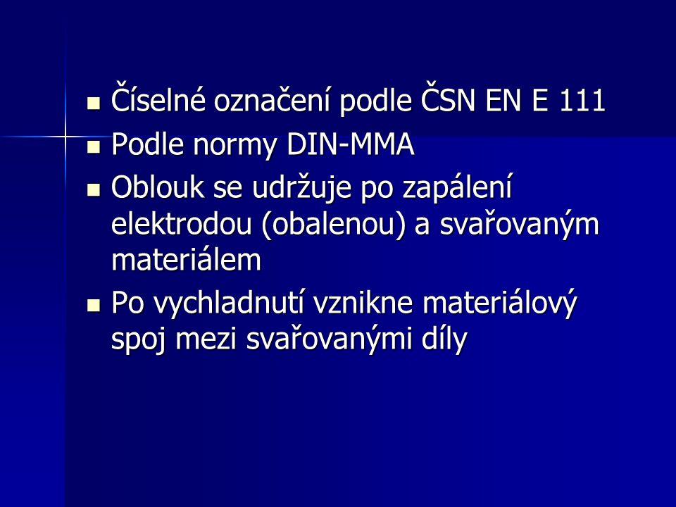 Číselné označení podle ČSN EN E 111 Číselné označení podle ČSN EN E 111 Podle normy DIN-MMA Podle normy DIN-MMA Oblouk se udržuje po zapálení elektrod