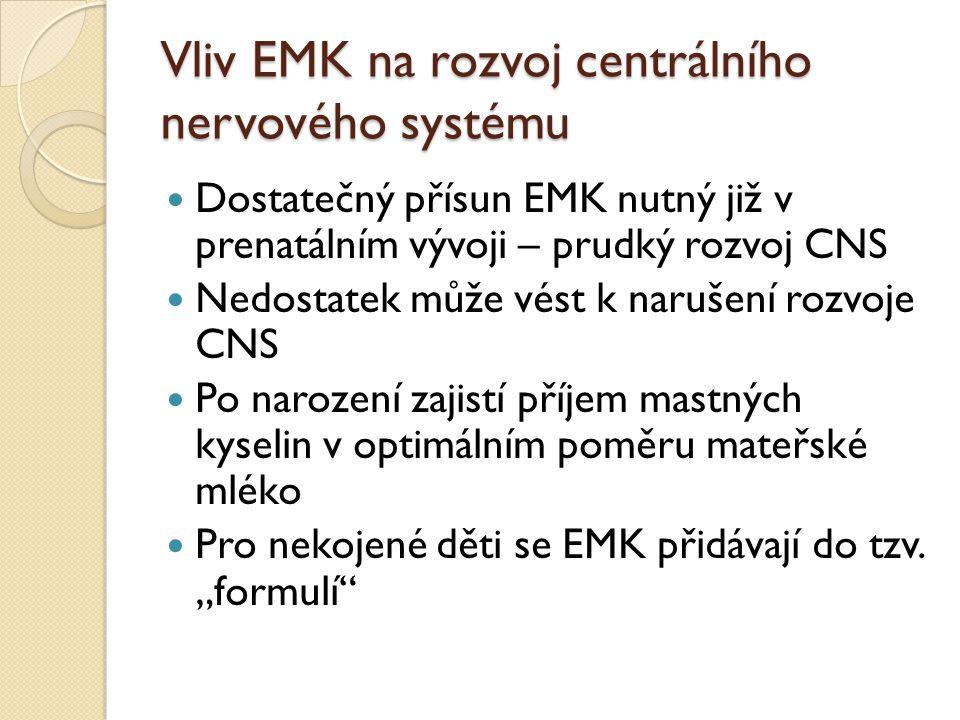 Vliv EMK na rozvoj centrálního nervového systému Dostatečný přísun EMK nutný již v prenatálním vývoji – prudký rozvoj CNS Nedostatek může vést k narušení rozvoje CNS Po narození zajistí příjem mastných kyselin v optimálním poměru mateřské mléko Pro nekojené děti se EMK přidávají do tzv.