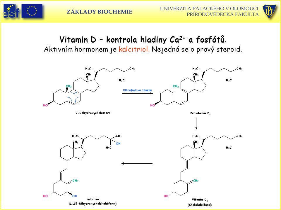 Vitamin D – kontrola hladiny Ca 2+ a fosfátů. Aktivním hormonem je kalcitriol. Nejedná se o pravý steroid.