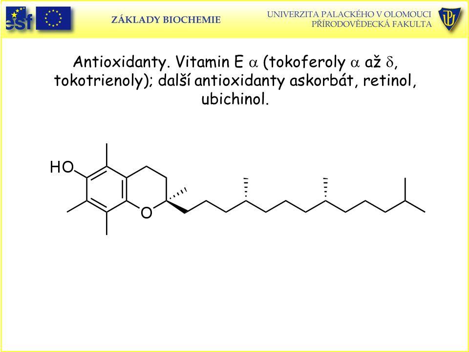 Antioxidanty. Vitamin E  (tokoferoly  až , tokotrienoly); další antioxidanty askorbát, retinol, ubichinol.