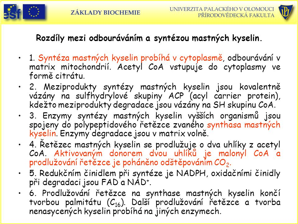 Rozdíly mezi odbouráváním a syntézou mastných kyselin. 1. Syntéza mastných kyselin probíhá v cytoplasmě, odbourávání v matrix mitochondrií. Acetyl CoA