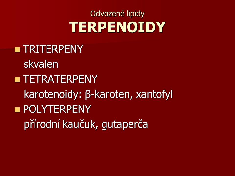 Odvozené lipidy TERPENOIDY TRITERPENY TRITERPENY skvalen skvalen TETRATERPENY TETRATERPENY karotenoidy: β-karoten, xantofyl karotenoidy: β-karoten, xa
