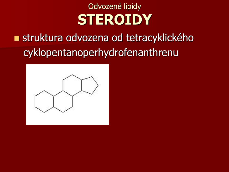 Odvozené lipidy STEROIDY struktura odvozena od tetracyklického struktura odvozena od tetracyklického cyklopentanoperhydrofenanthrenu cyklopentanoperhy