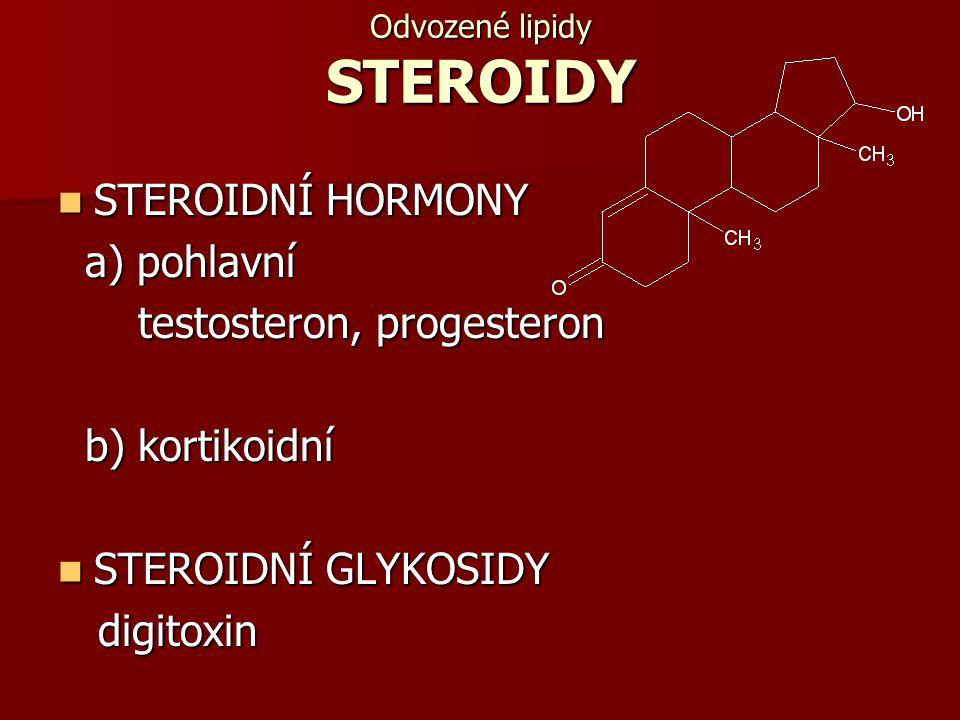 Odvozené lipidy STEROIDY STEROIDNÍ HORMONY STEROIDNÍ HORMONY a) pohlavní a) pohlavní testosteron, progesteron testosteron, progesteron b) kortikoidní