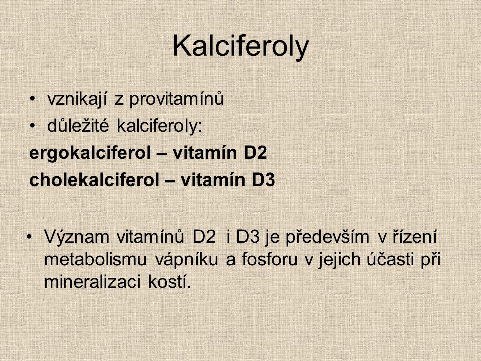 Kalciferoly vznikají z provitamínů důležité kalciferoly: ergokalciferol – vitamín D2 cholekalciferol – vitamín D3 Význam vitamínů D2 i D3 je především