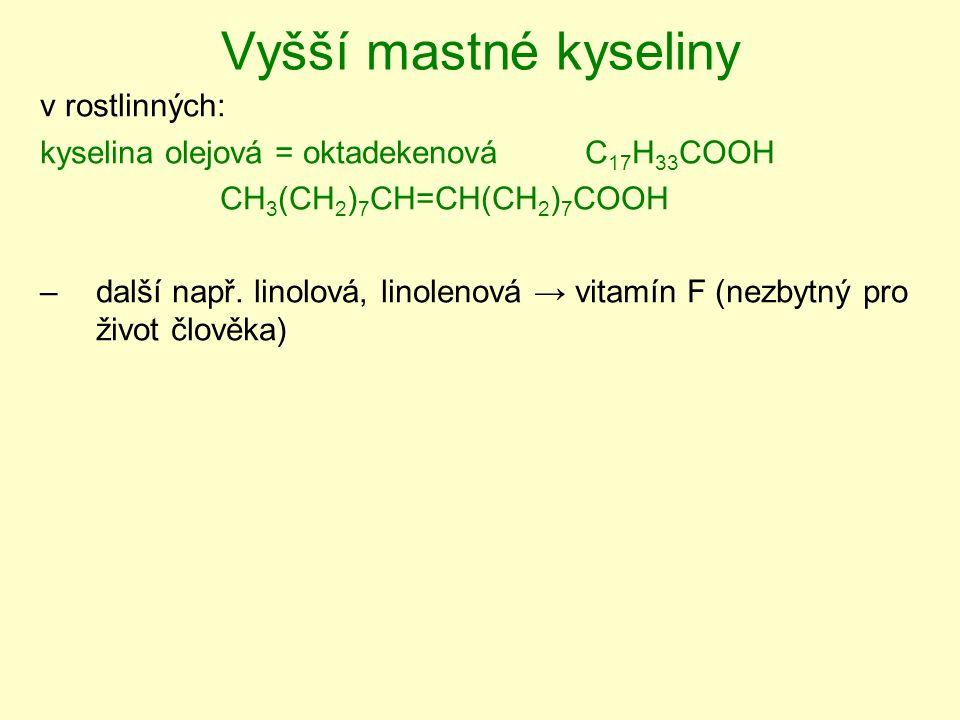 Vyšší mastné kyseliny v rostlinných: kyselina olejová = oktadekenová C 17 H 33 COOH CH 3 (CH 2 ) 7 CH=CH(CH 2 ) 7 COOH –další např.