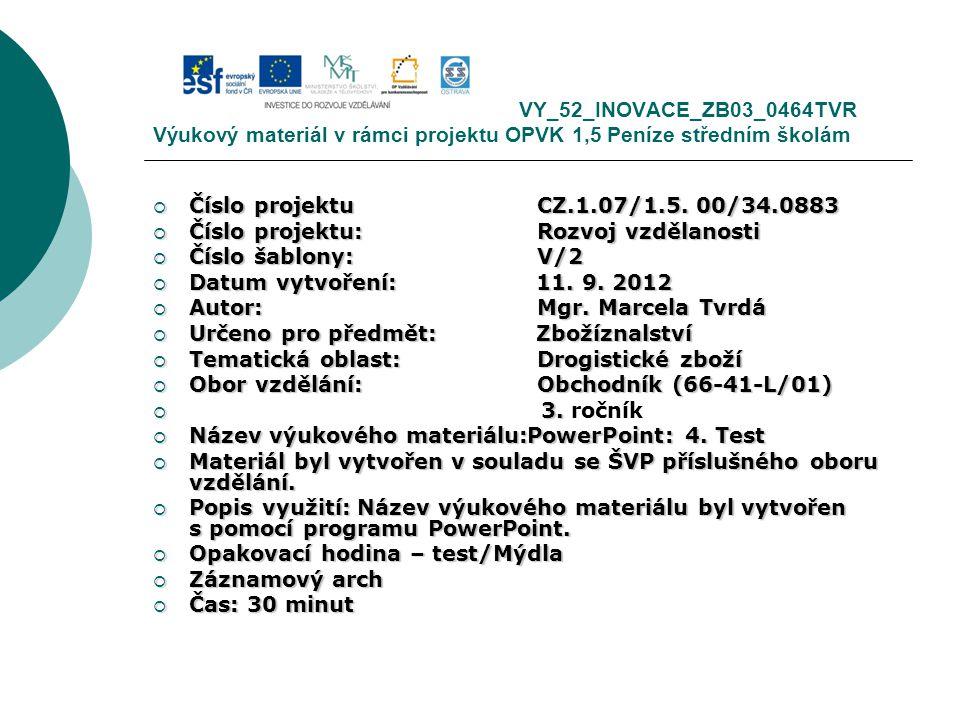 VY_52_INOVACE_ZB03_0464TVR Výukový materiál v rámci projektu OPVK 1,5 Peníze středním školám  Číslo projektuCZ.1.07/1.5. 00/34.0883  Číslo projektu: