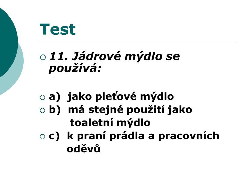 Test  11. Jádrové mýdlo se používá:  a) jako pleťové mýdlo  b) má stejné použití jako toaletní mýdlo  c) k praní prádla a pracovních oděvů