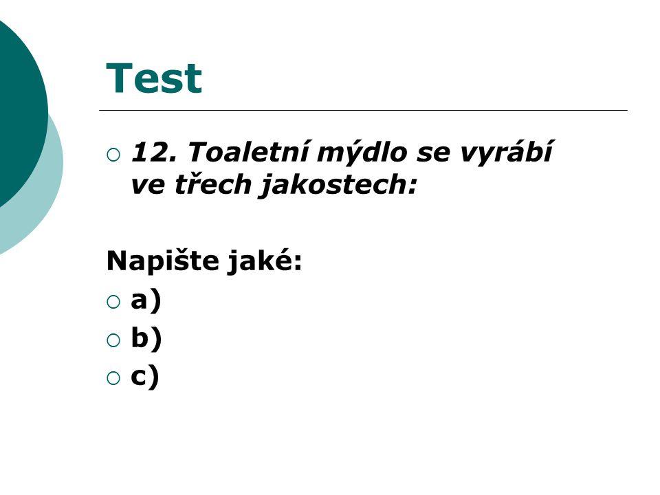 Test  12. Toaletní mýdlo se vyrábí ve třech jakostech: Napište jaké:  a)  b)  c)