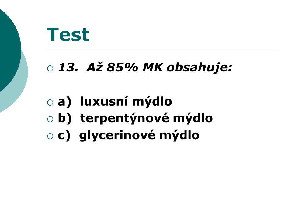 Test  13. Až 85% MK obsahuje:  a) luxusní mýdlo  b) terpentýnové mýdlo  c) glycerinové mýdlo