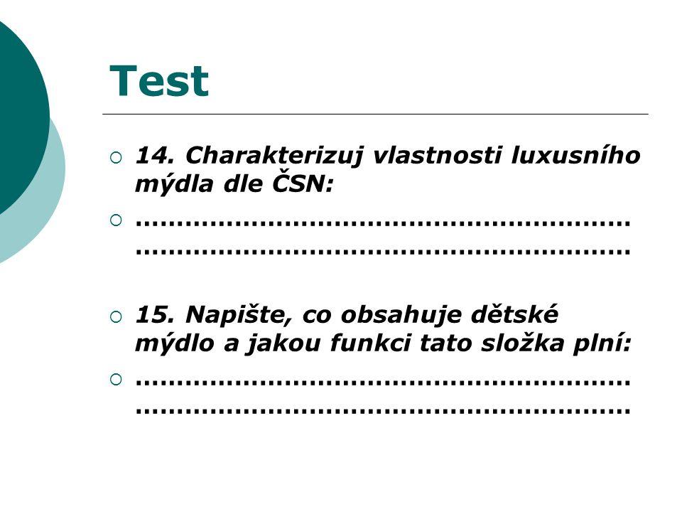 Test  14. Charakterizuj vlastnosti luxusního mýdla dle ČSN:  …………………………………………………… ……………………………………………………  15. Napište, co obsahuje dětské mýdlo a jak