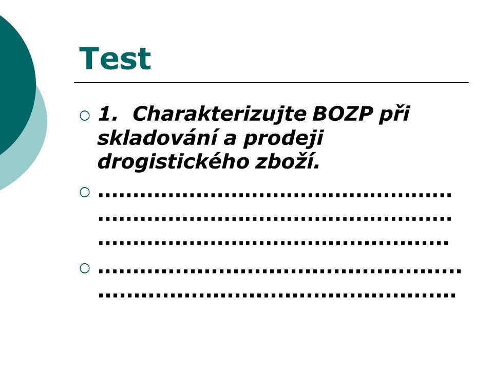 Test  1. Charakterizujte BOZP při skladování a prodeji drogistického zboží.  …………………………………………… …………………………………………… …………………………….................  ……….