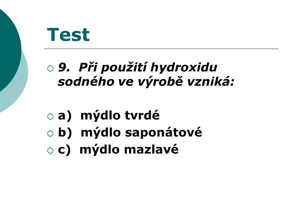 Test  9. Při použití hydroxidu sodného ve výrobě vzniká:  a) mýdlo tvrdé  b) mýdlo saponátové  c) mýdlo mazlavé