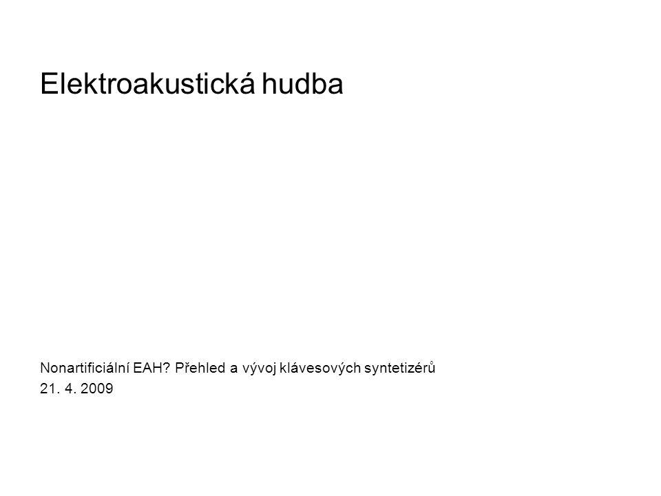 Elektroakustická hudba Nonartificiální EAH? Přehled a vývoj klávesových syntetizérů 21. 4. 2009