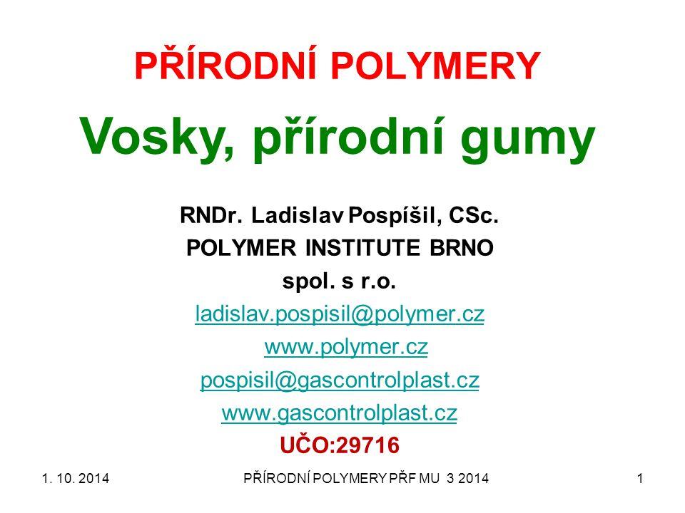 PŘÍRODNÍ POLYMERY PŘF MU 3 20141 PŘÍRODNÍ POLYMERY Vosky, přírodní gumy RNDr.