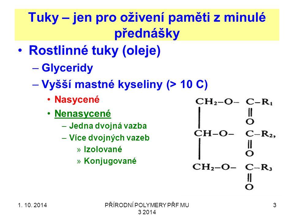 Tuky – jen pro oživení paměti z minulé přednášky Rostlinné tuky (oleje) –Glyceridy –Vyšší mastné kyseliny (> 10 C) Nasycené Nenasycené –Jedna dvojná vazba –Více dvojných vazeb »Izolované »Konjugované 1.