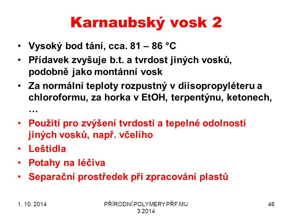 Karnaubský vosk 2 1.10. 2014PŘÍRODNÍ POLYMERY PŘF MU 3 2014 46 Vysoký bod tání, cca.