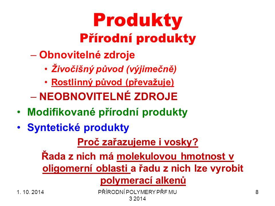 Produkty Přírodní produkty –Obnovitelné zdroje Živočišný původ (výjimečně) Rostlinný původ (převažuje) –NEOBNOVITELNÉ ZDROJE Modifikované přírodní produkty Syntetické produkty Proč zařazujeme i vosky.