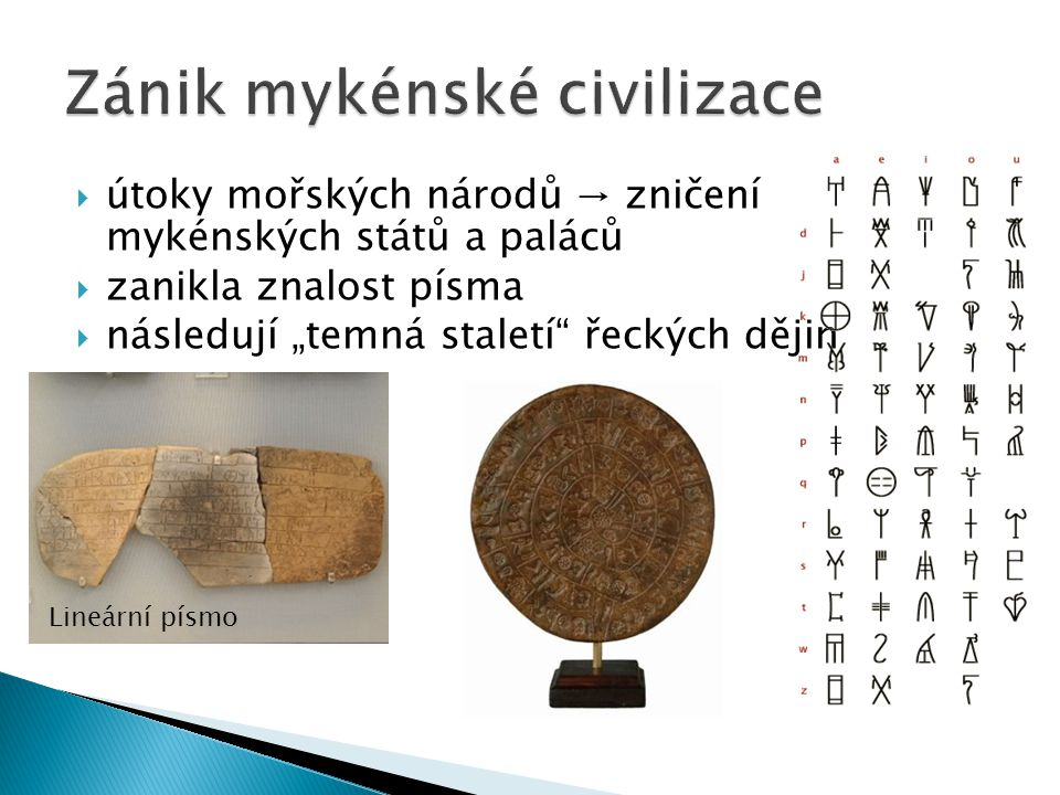 """ útoky mořských národů → zničení mykénských států a paláců  zanikla znalost písma  následují """"temná staletí"""" řeckých dějin Lineární písmo"""