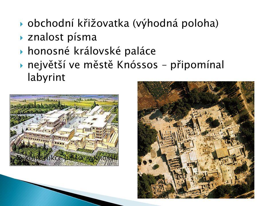 obchodní křižovatka (výhodná poloha)  znalost písma  honosné královské paláce  největší ve městě Knóssos – připomínal labyrint Rekonstrukce palác