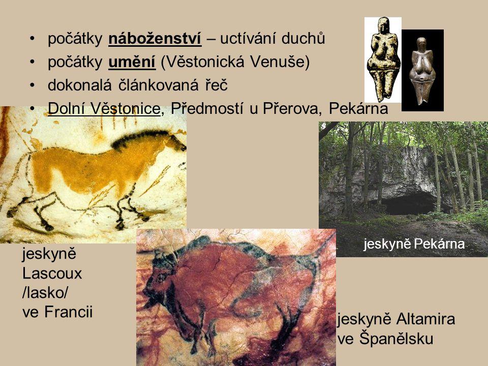 počátky náboženství – uctívání duchů počátky umění (Věstonická Venuše) dokonalá článkovaná řeč Dolní Věstonice, Předmostí u Přerova, Pekárna jeskyně P