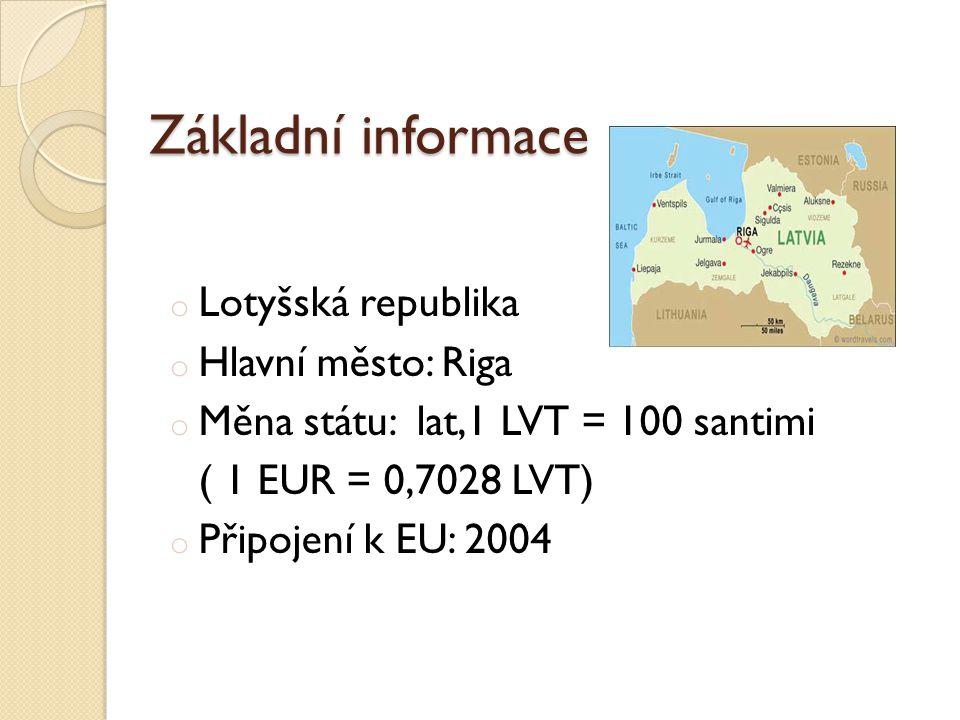 Základní informace o Lotyšská republika o Hlavní město: Riga o Měna státu: lat,1 LVT = 100 santimi ( 1 EUR = 0,7028 LVT) o Připojení k EU: 2004