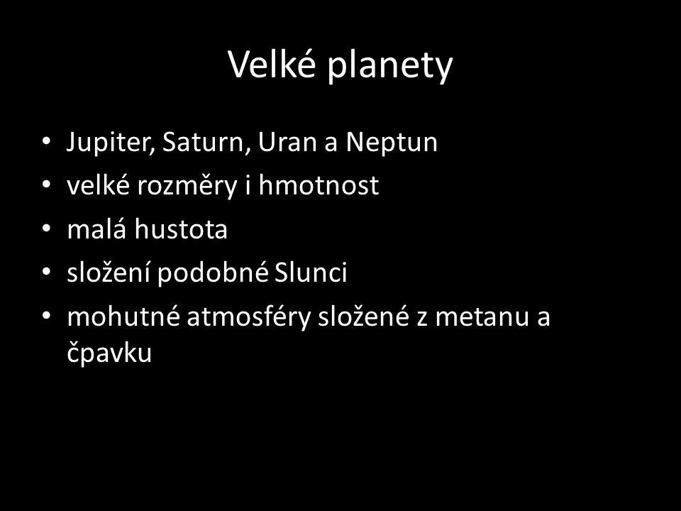 Velké planety Jupiter, Saturn, Uran a Neptun velké rozměry i hmotnost malá hustota složení podobné Slunci mohutné atmosféry složené z metanu a čpavku