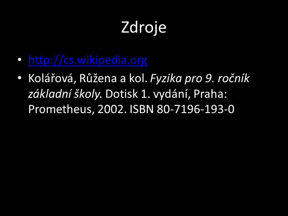 Zdroje http://cs.wikipedia.org Kolářová, Růžena a kol. Fyzika pro 9. ročník základní školy. Dotisk 1. vydání, Praha: Prometheus, 2002. ISBN 80-7196-19