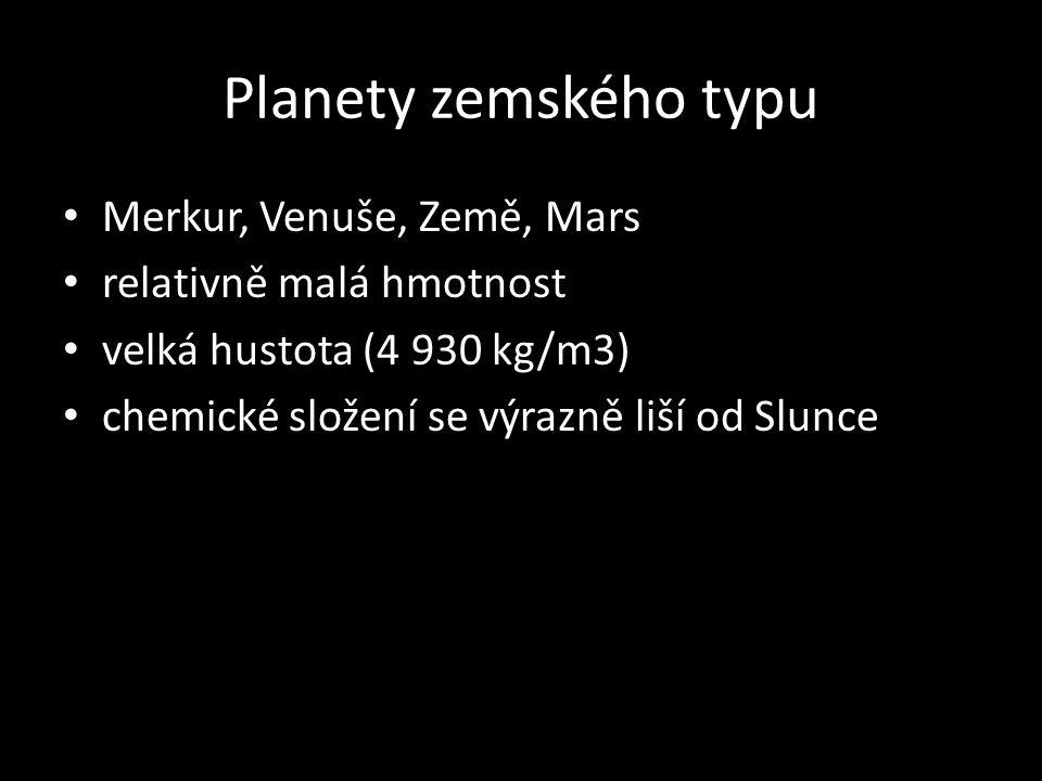 Planety zemského typu Merkur, Venuše, Země, Mars relativně malá hmotnost velká hustota (4 930 kg/m3) chemické složení se výrazně liší od Slunce