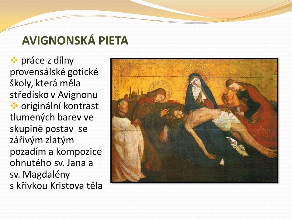 AVIGNONSKÁ PIETA  práce z dílny provensálské gotické školy, která měla středisko v Avignonu  originální kontrast tlumených barev ve skupině postav s