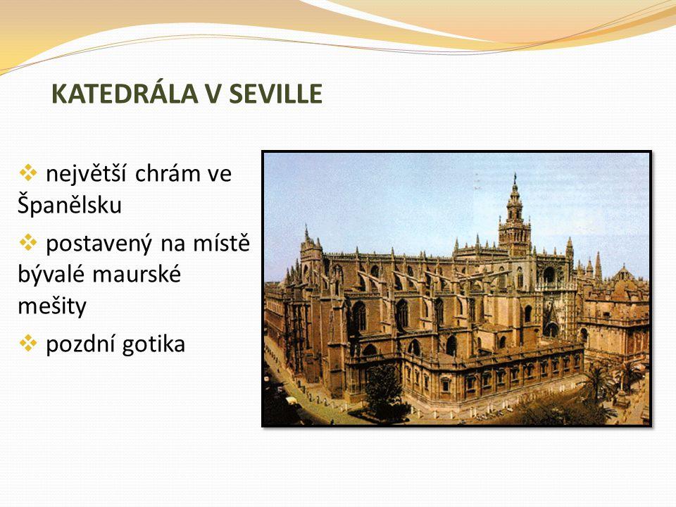 KATEDRÁLA V SEVILLE  největší chrám ve Španělsku  postavený na místě bývalé maurské mešity  pozdní gotika