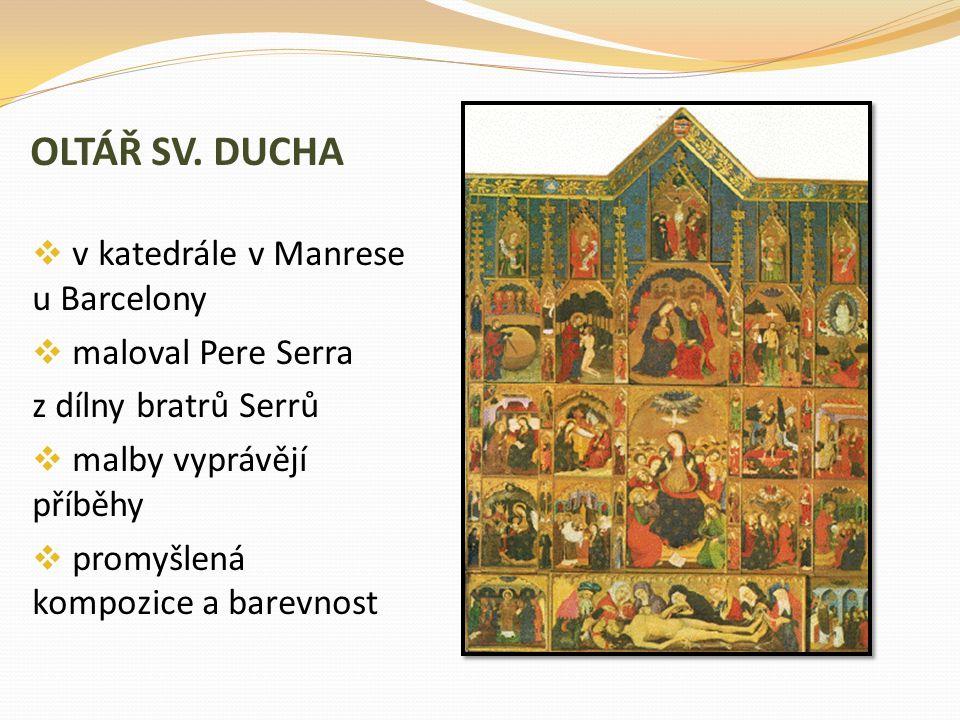 OLTÁŘ SV. DUCHA  v katedrále v Manrese u Barcelony  maloval Pere Serra z dílny bratrů Serrů  malby vyprávějí příběhy  promyšlená kompozice a barev