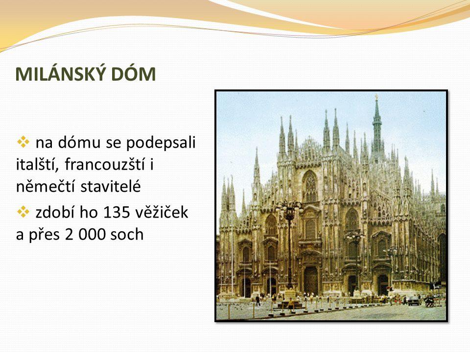 MILÁNSKÝ DÓM  na dómu se podepsali italští, francouzští i němečtí stavitelé  zdobí ho 135 věžiček a přes 2 000 soch