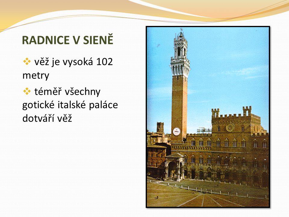 RADNICE V SIENĚ  věž je vysoká 102 metry  téměř všechny gotické italské paláce dotváří věž