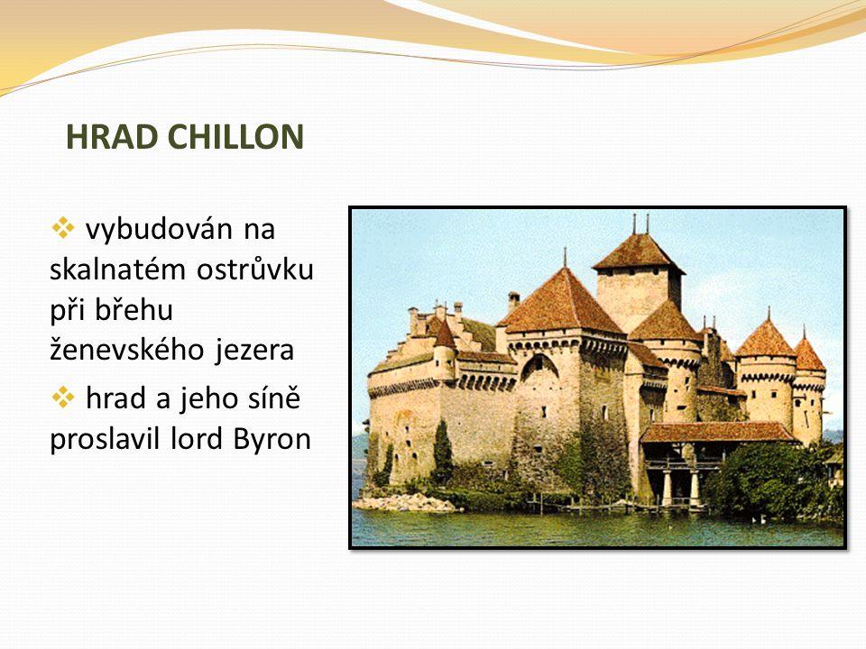 HRAD CHILLON  vybudován na skalnatém ostrůvku při břehu ženevského jezera  hrad a jeho síně proslavil lord Byron