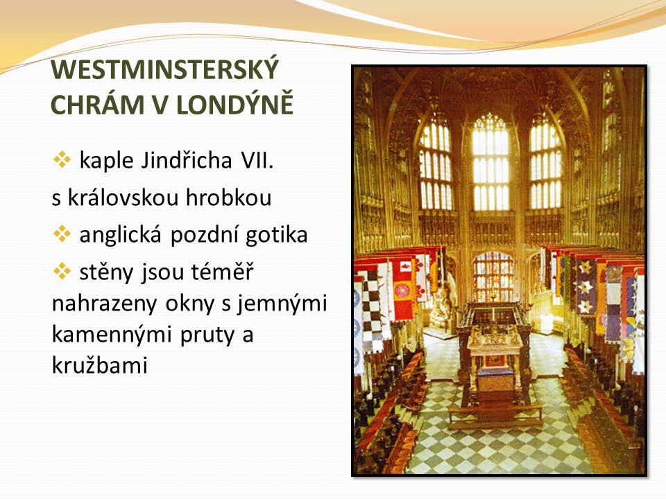 WESTMINSTERSKÝ CHRÁM V LONDÝNĚ  kaple Jindřicha VII. s královskou hrobkou  anglická pozdní gotika  stěny jsou téměř nahrazeny okny s jemnými kamenn