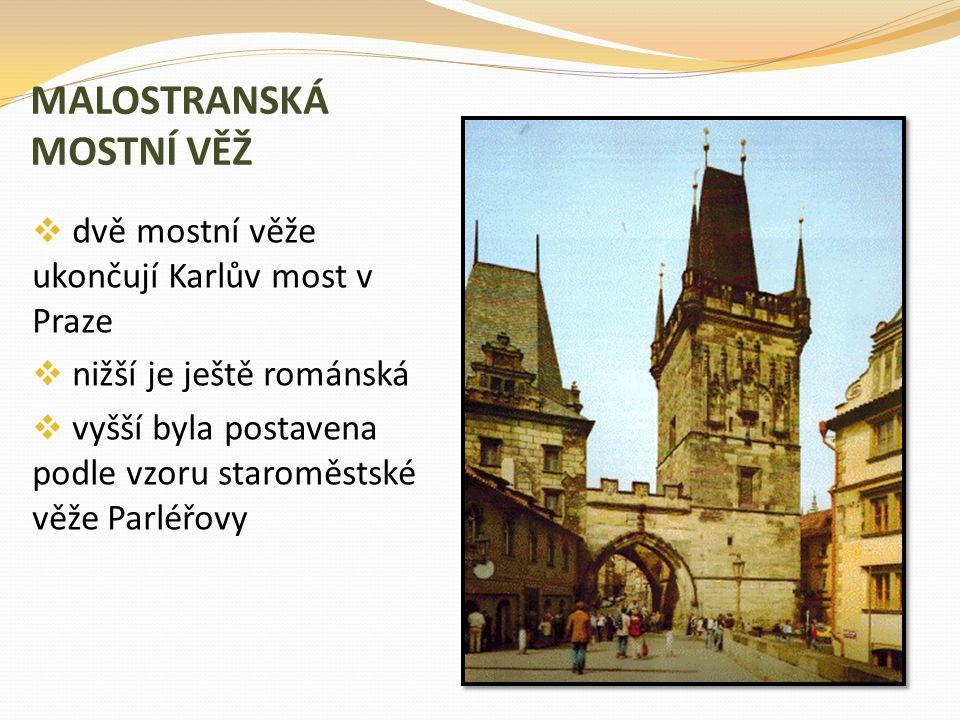 MALOSTRANSKÁ MOSTNÍ VĚŽ  dvě mostní věže ukončují Karlův most v Praze  nižší je ještě románská  vyšší byla postavena podle vzoru staroměstské věže