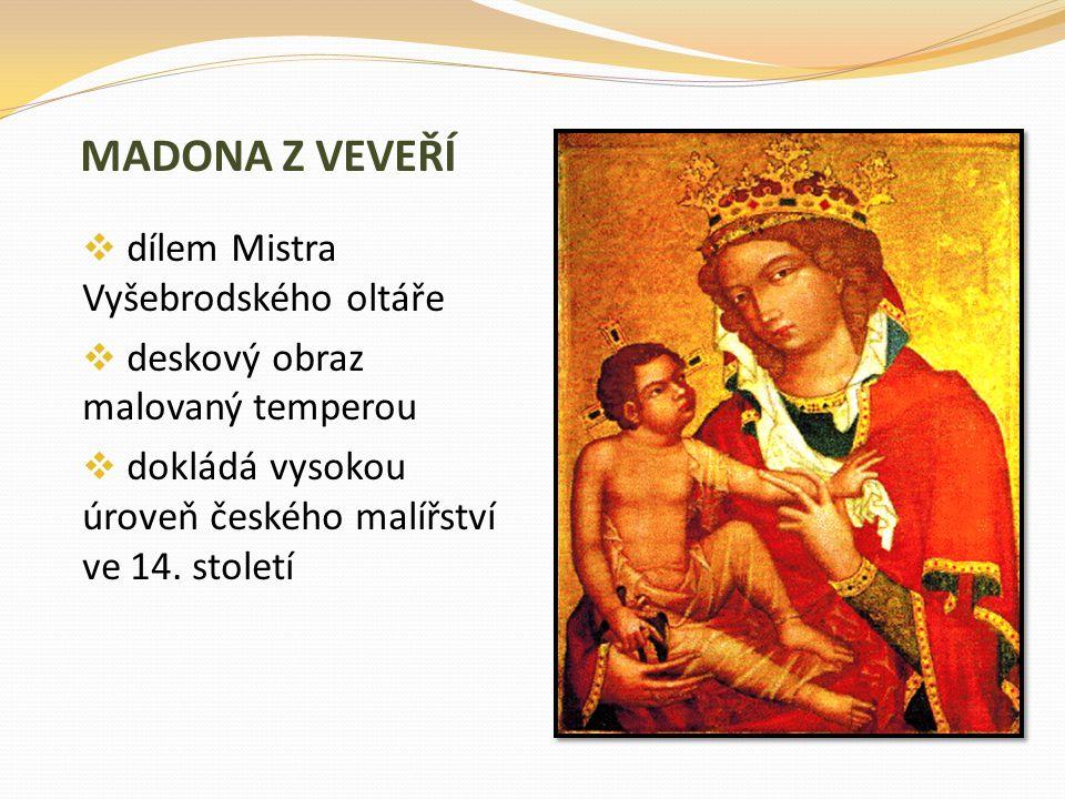 MADONA Z VEVEŘÍ  dílem Mistra Vyšebrodského oltáře  deskový obraz malovaný temperou  dokládá vysokou úroveň českého malířství ve 14. století