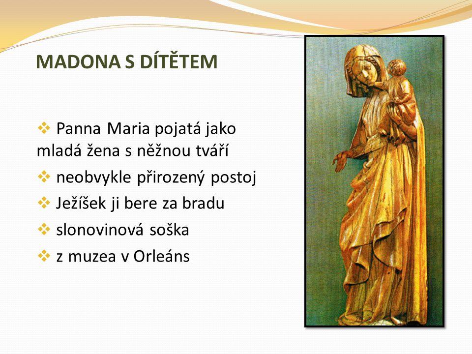 MADONA S DÍTĚTEM  Panna Maria pojatá jako mladá žena s něžnou tváří  neobvykle přirozený postoj  Ježíšek ji bere za bradu  slonovinová soška  z m